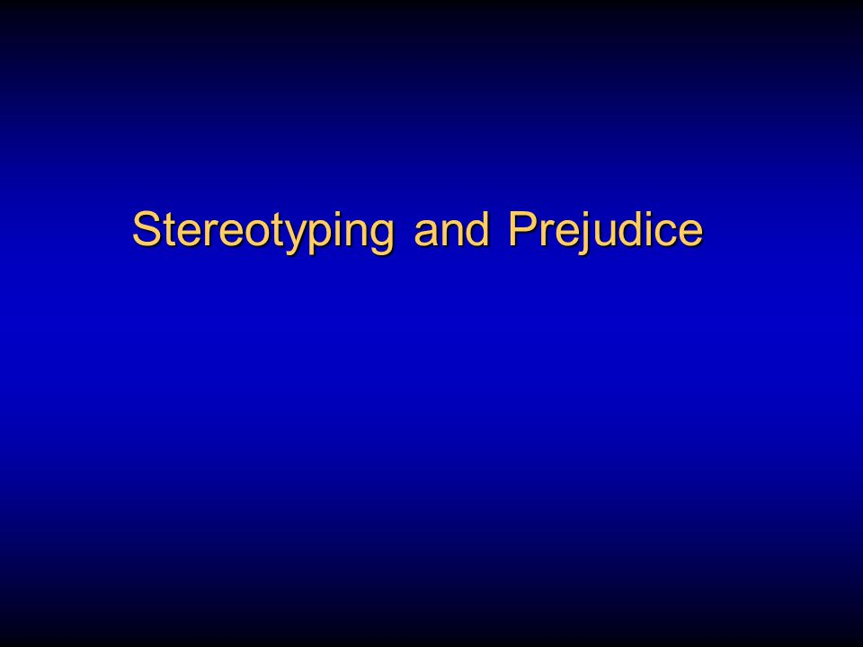 Some initial thoughts It would be nice if human beings never used stereotypes or prejudice It would be nice if social psychologists could figure out a way of reducing or even eliminating stereotypic/prejudicial behavior It would be nice if we could educate the public about the falsehoods and perniciousness of prejudice