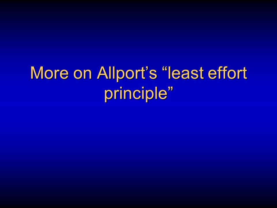 More on Allport's least effort principle
