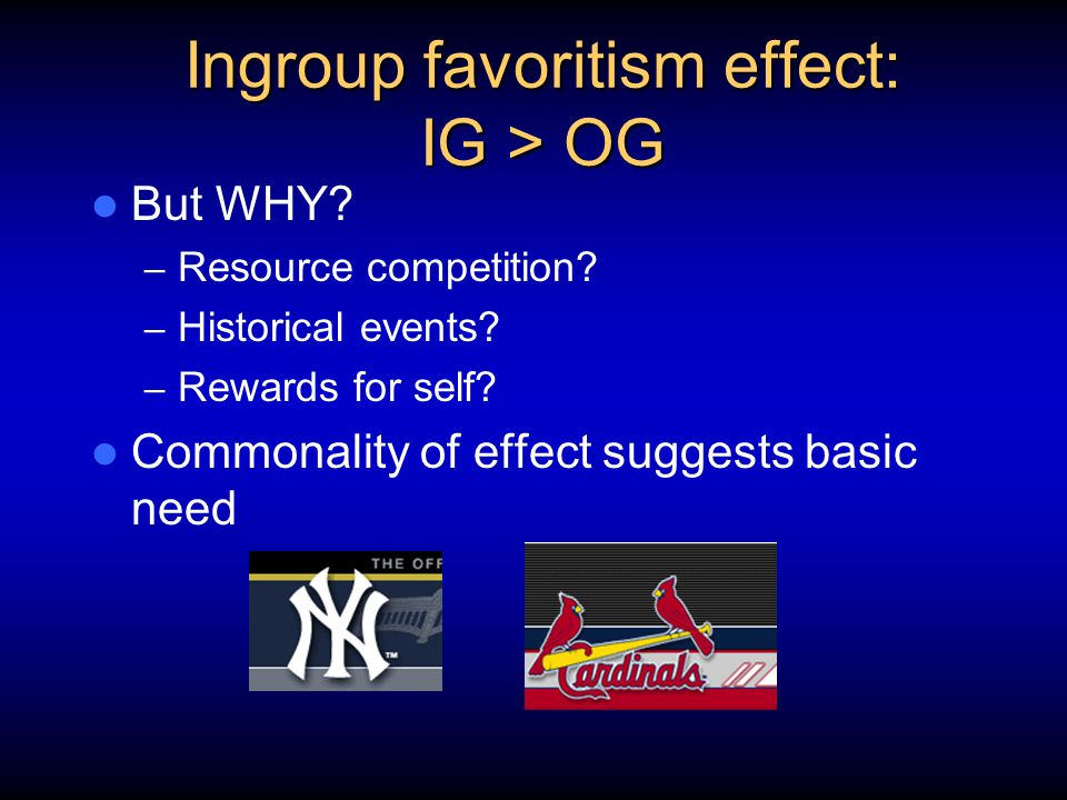 Ingroup favoritism effect: IG > OG But WHY. – Resource competition.