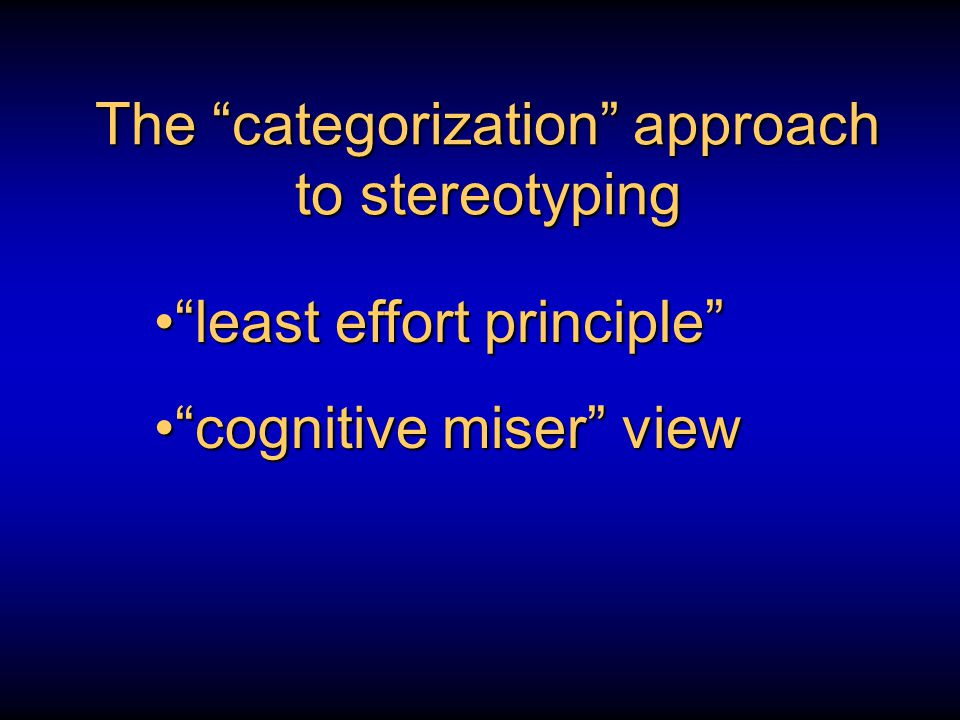 The categorization approach to stereotyping least effort principle least effort principle cognitive miser view cognitive miser view