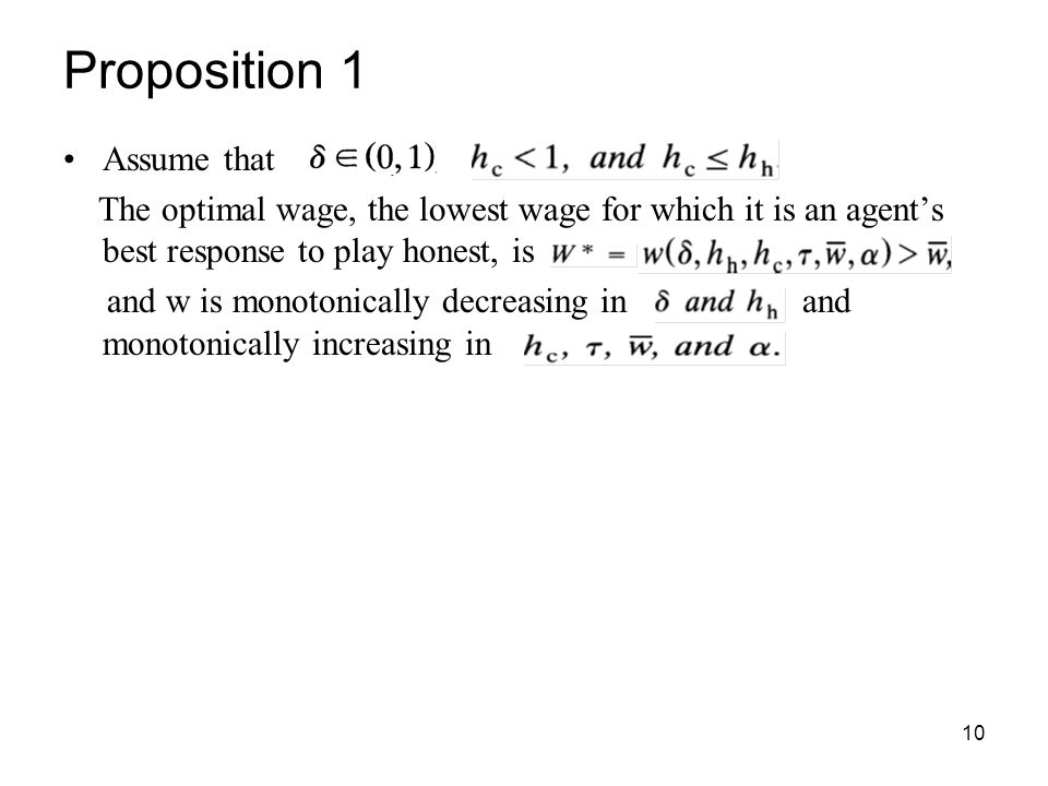 10 Proposition 1 Assume that, The optimal wage, the lowest wage for which it is an agent's best response to play honest, is and w is monotonically dec