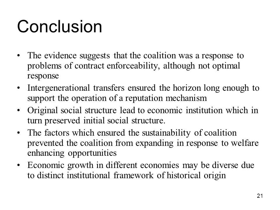 21 Conclusion The evidence suggests that the coalition was a response to problems of contract enforceability, although not optimal response Intergener