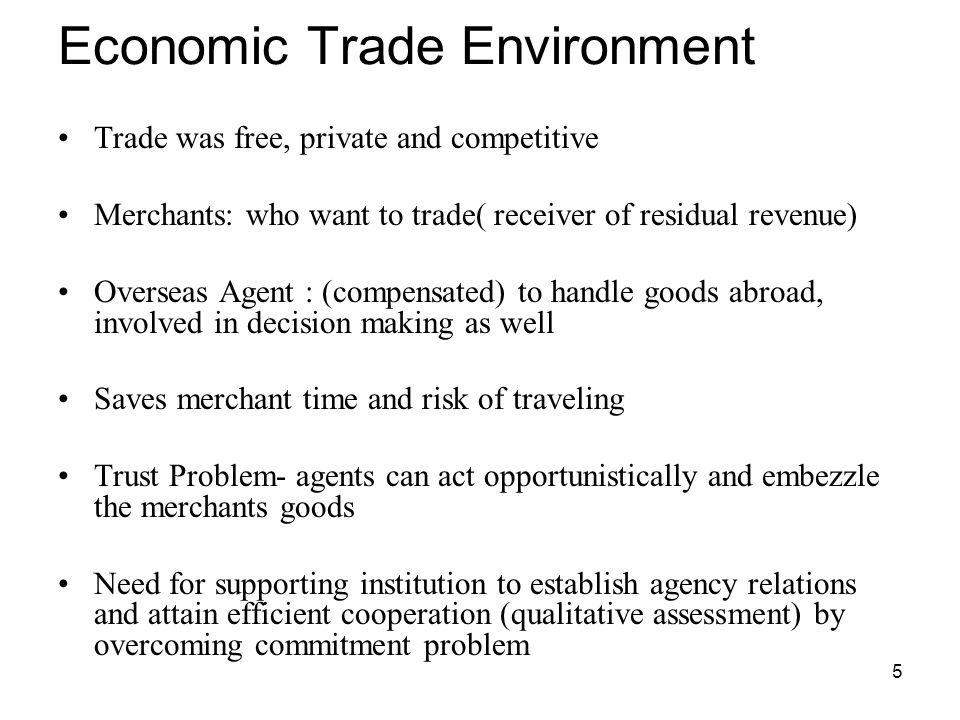 5 Economic Trade Environment Trade was free, private and competitive Merchants: who want to trade( receiver of residual revenue) Overseas Agent : (com