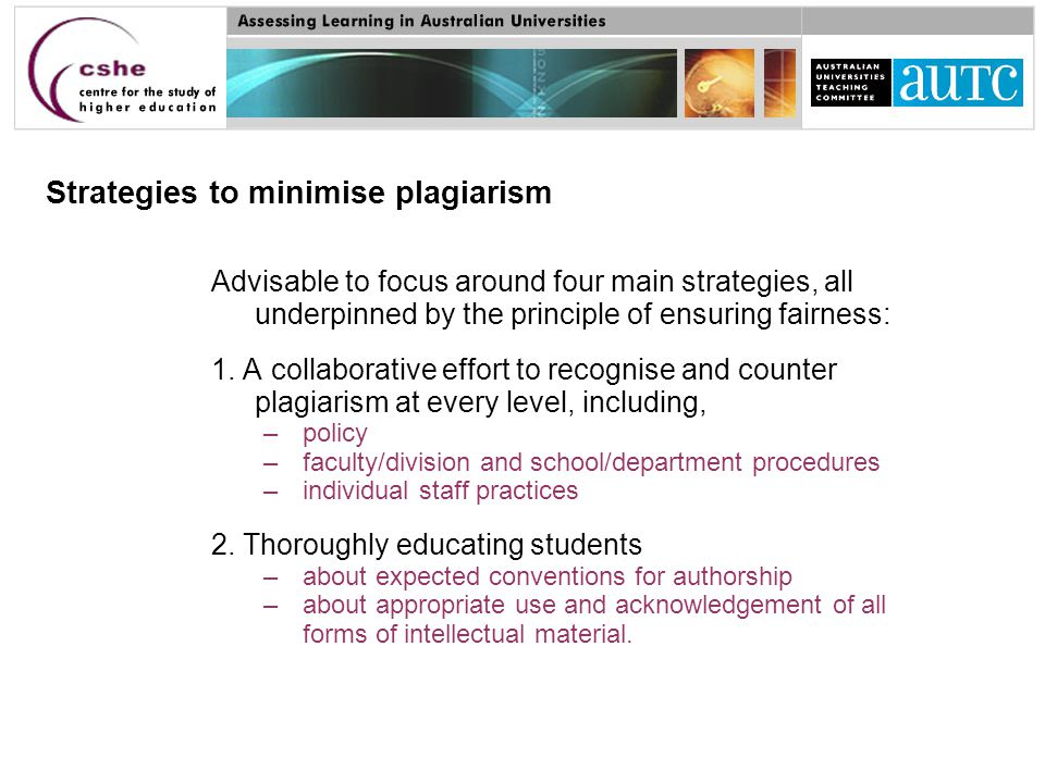 Strategies to minimise plagiarism Advisable to focus around four main strategies, all underpinned by the principle of ensuring fairness: 1.