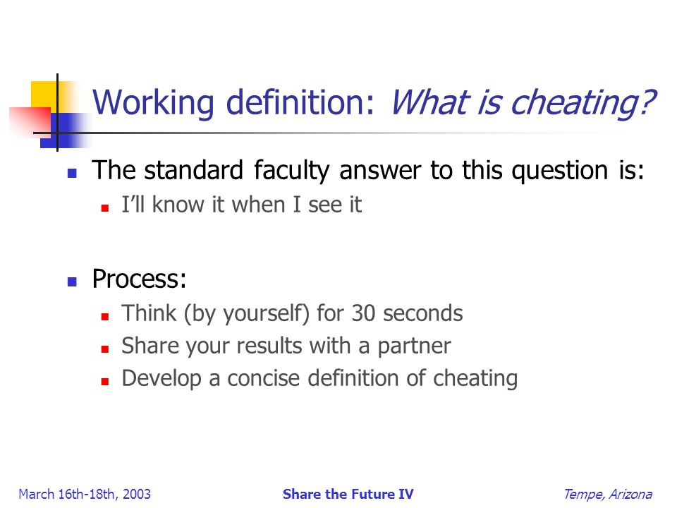 March 16th-18th, 2003 Share the Future IV Tempe, Arizona Working definition: What is cheating.