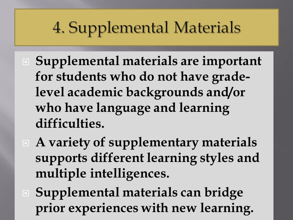  Supplemental materials are important for students who do not have grade- level academic backgrounds and/or who have language and learning difficulties.