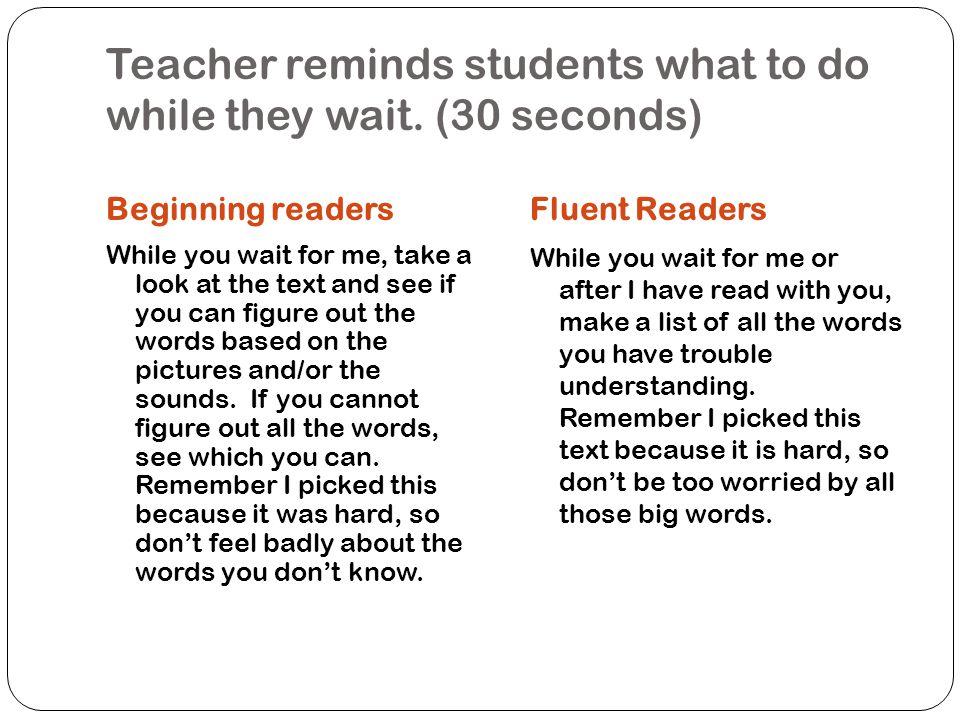 Teacher circulates (2 mins./student) Beginning ReaderFluent Reader I know that is a hard word.