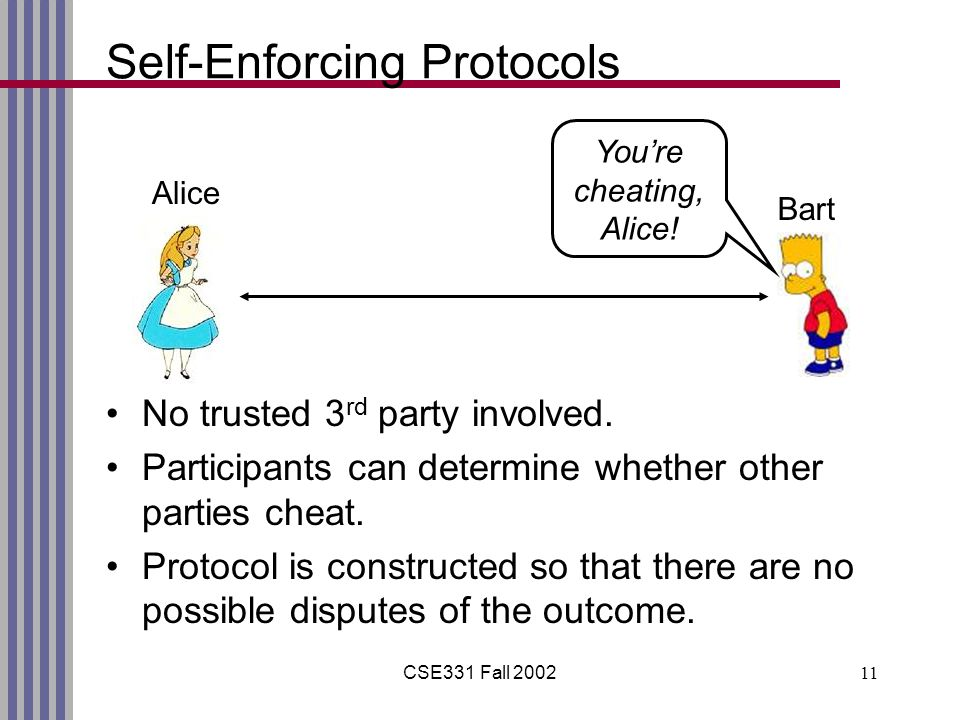 CSE331 Fall 200211 Self-Enforcing Protocols No trusted 3 rd party involved.