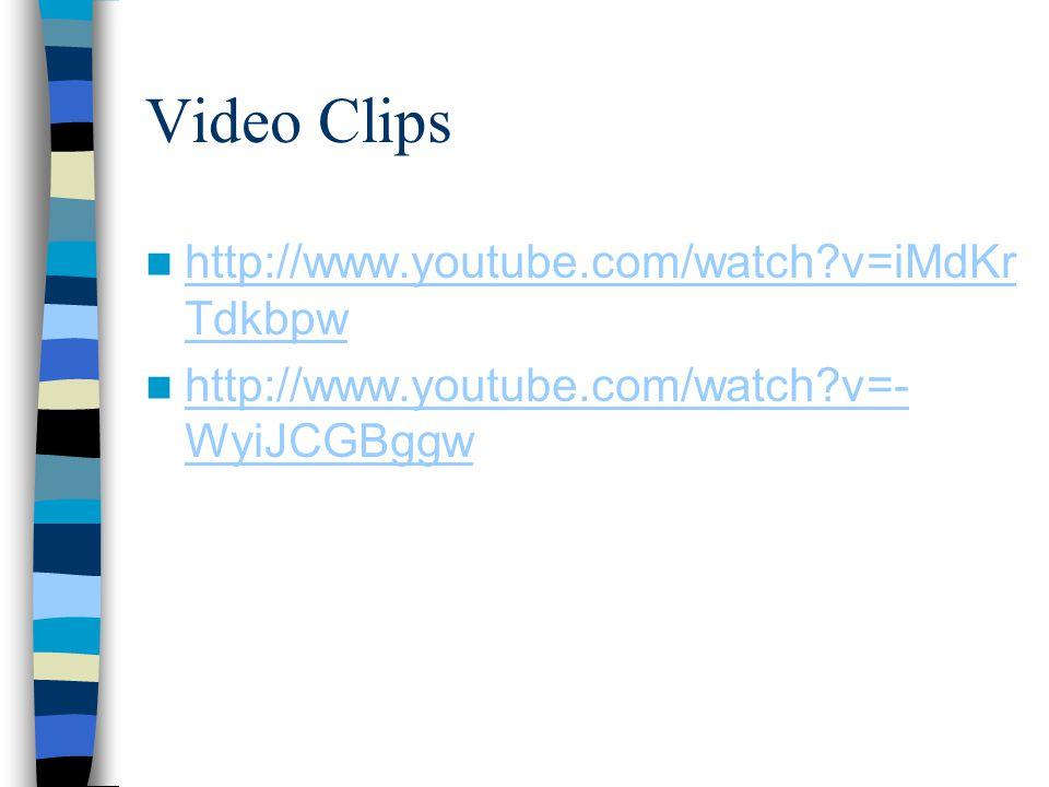 Video Clips http://www.youtube.com/watch?v=iMdKr Tdkbpw http://www.youtube.com/watch?v=iMdKr Tdkbpw http://www.youtube.com/watch?v=- WyiJCGBggw http://www.youtube.com/watch?v=- WyiJCGBggw