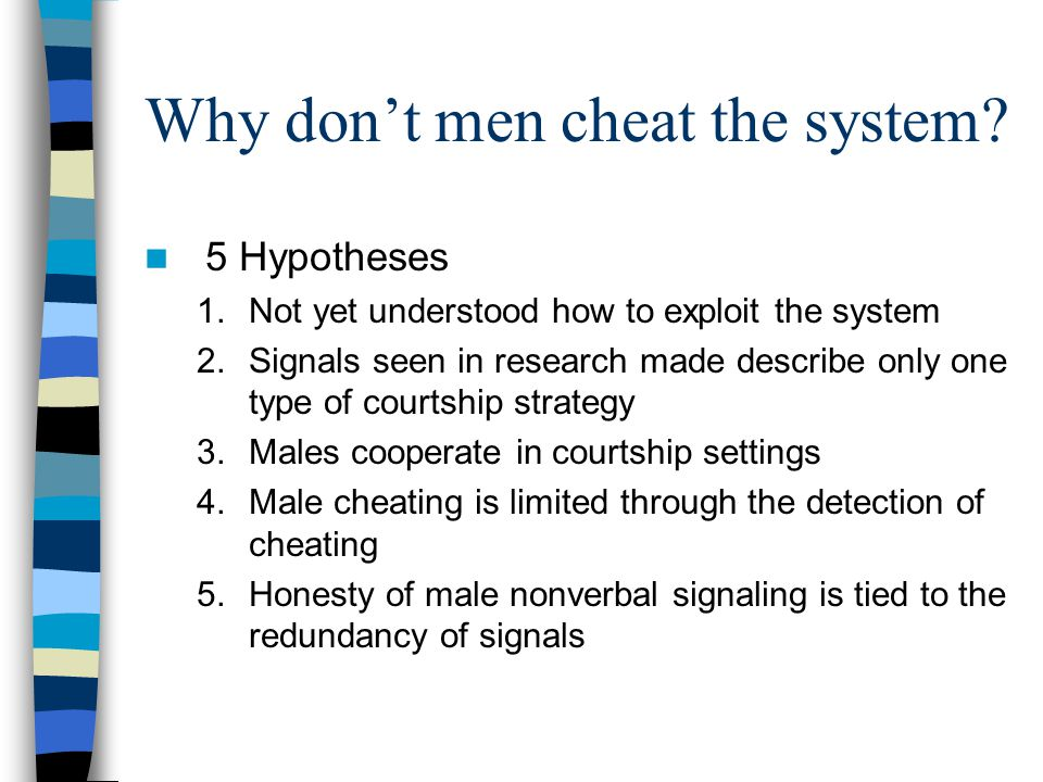 Why don't men cheat the system.