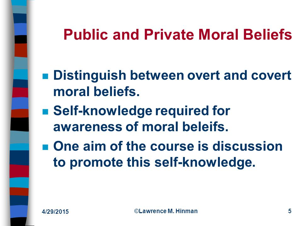 Public and Private Moral Beliefs n Distinguish between overt and covert moral beliefs.