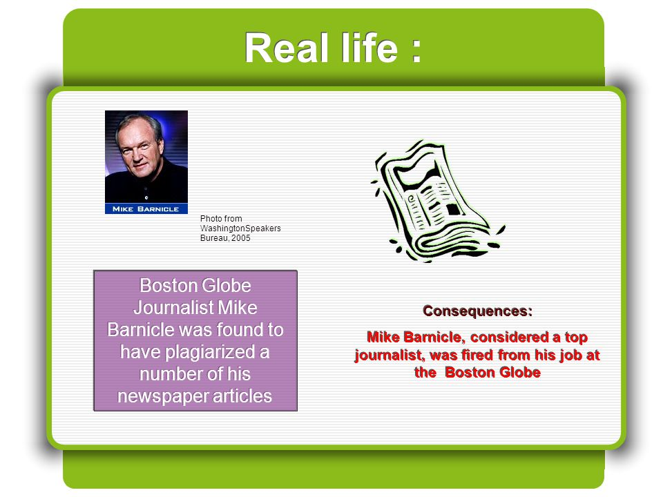 Real life : Photo from WashingtonSpeakers Bureau, 2005 Consequences: Mike Barnicle, considered a top journalist, was fired from his job at the Boston