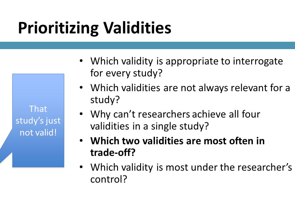 Prioritizing Validities Which validity is appropriate to interrogate for every study.