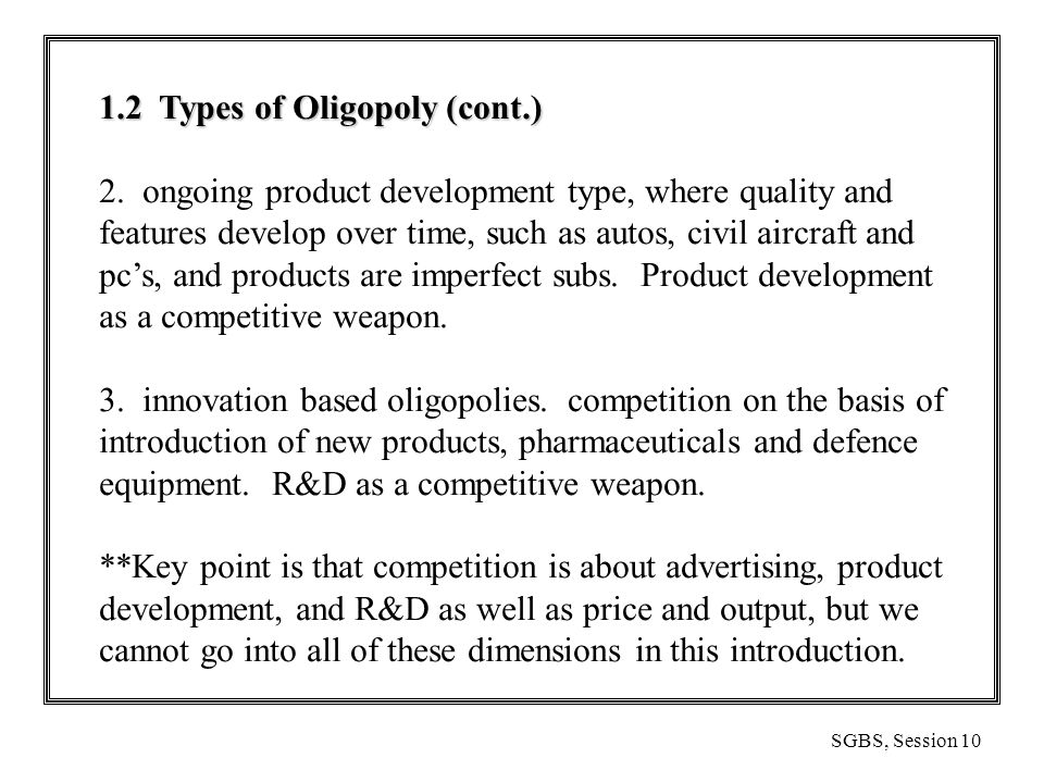 SGBS, Session 10 1.2 Types of Oligopoly (cont.) 2.
