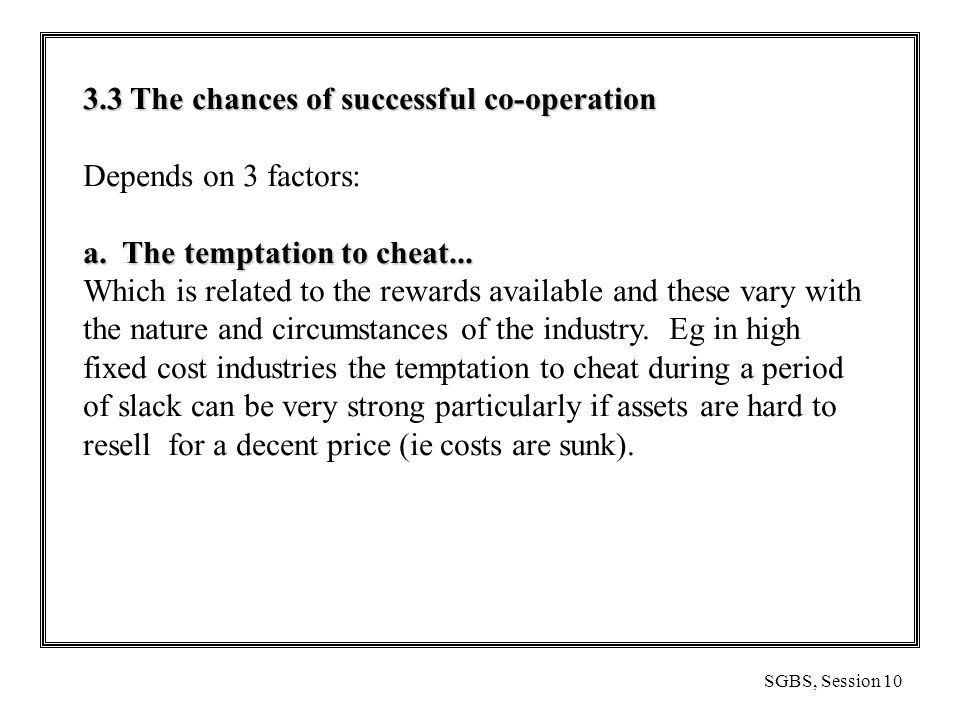 SGBS, Session 10 3.3 The chances of successful co-operation Depends on 3 factors: a.
