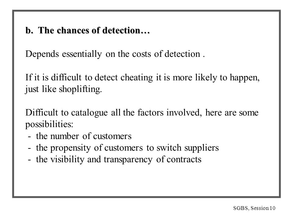 SGBS, Session 10 b. The chances of detection… Depends essentially on the costs of detection.