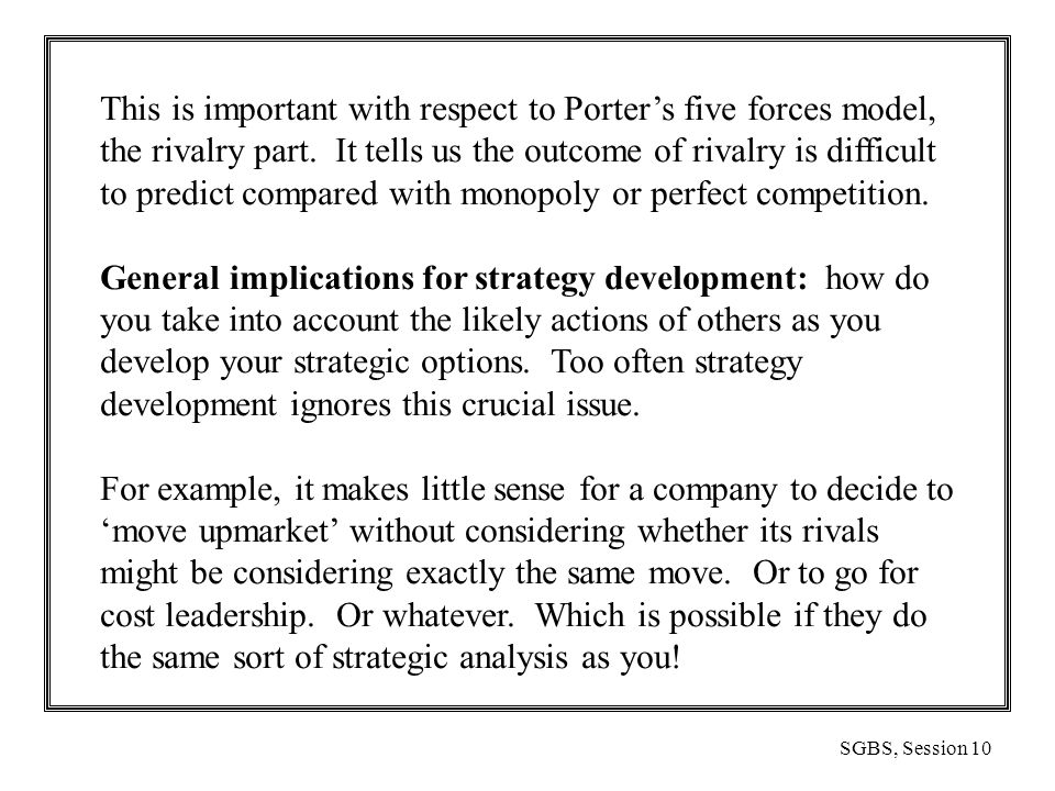 SGBS, Session 10 This is important with respect to Porter's five forces model, the rivalry part.