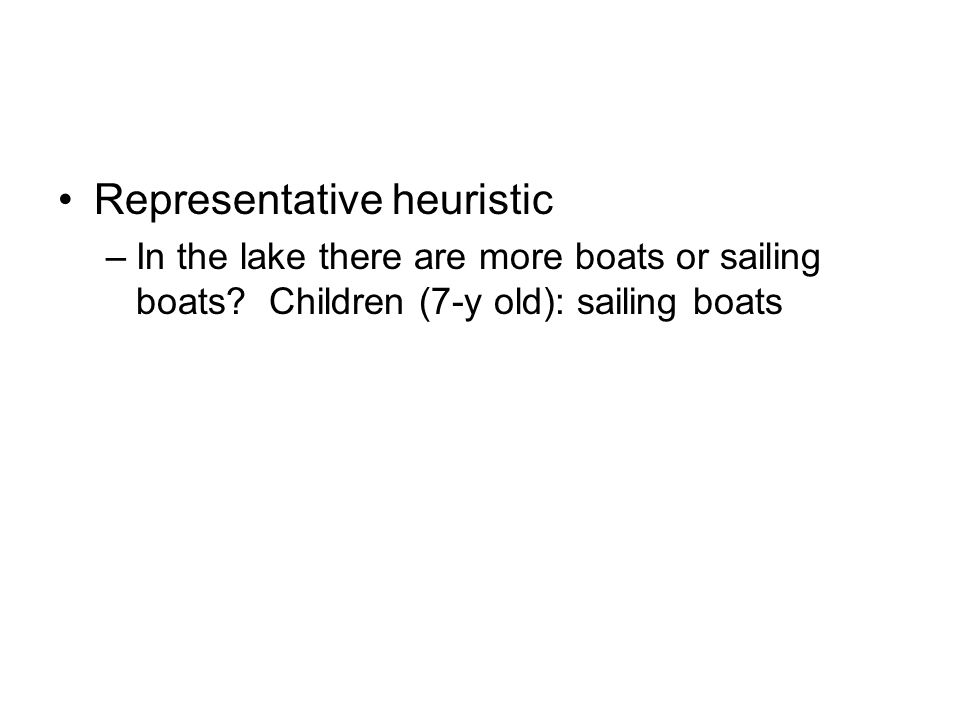 Representative heuristic –In the lake there are more boats or sailing boats.