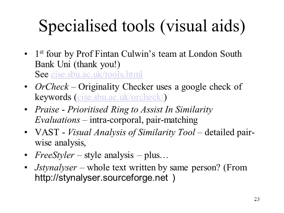 23 Specialised tools (visual aids) 1 st four by Prof Fintan Culwin's team at London South Bank Uni (thank you!) See cise.sbu.ac.uk/tools.htmlcise.sbu.