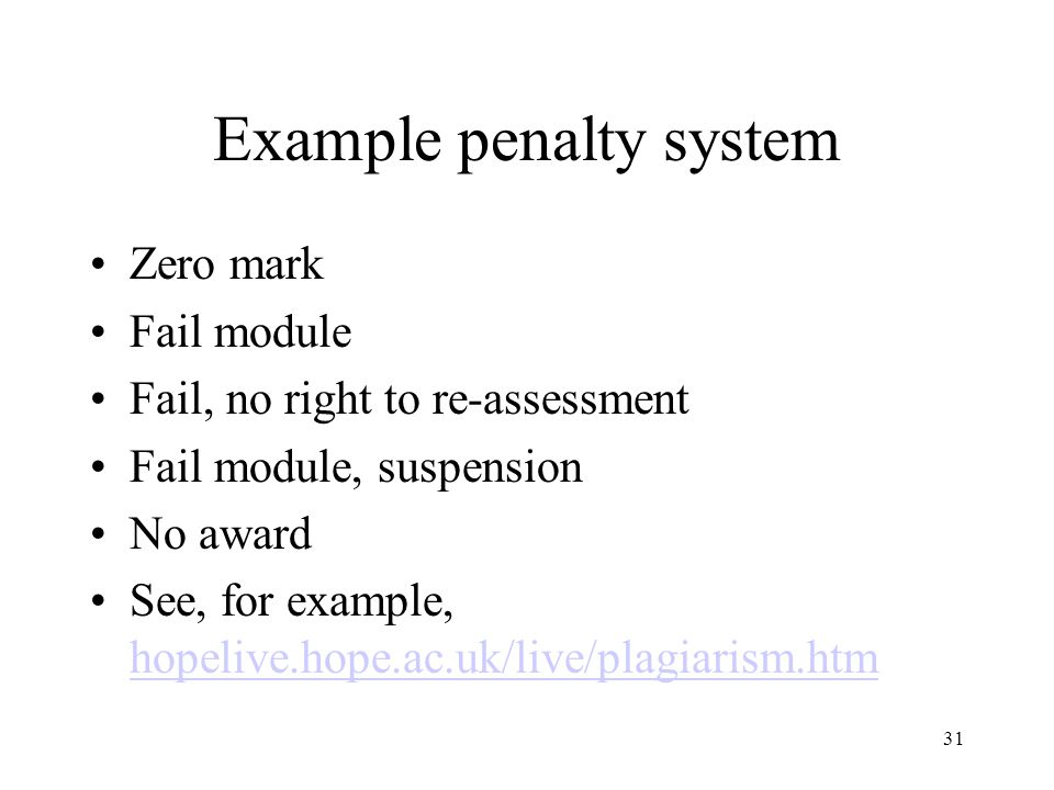 31 Example penalty system Zero mark Fail module Fail, no right to re-assessment Fail module, suspension No award See, for example, hopelive.hope.ac.uk