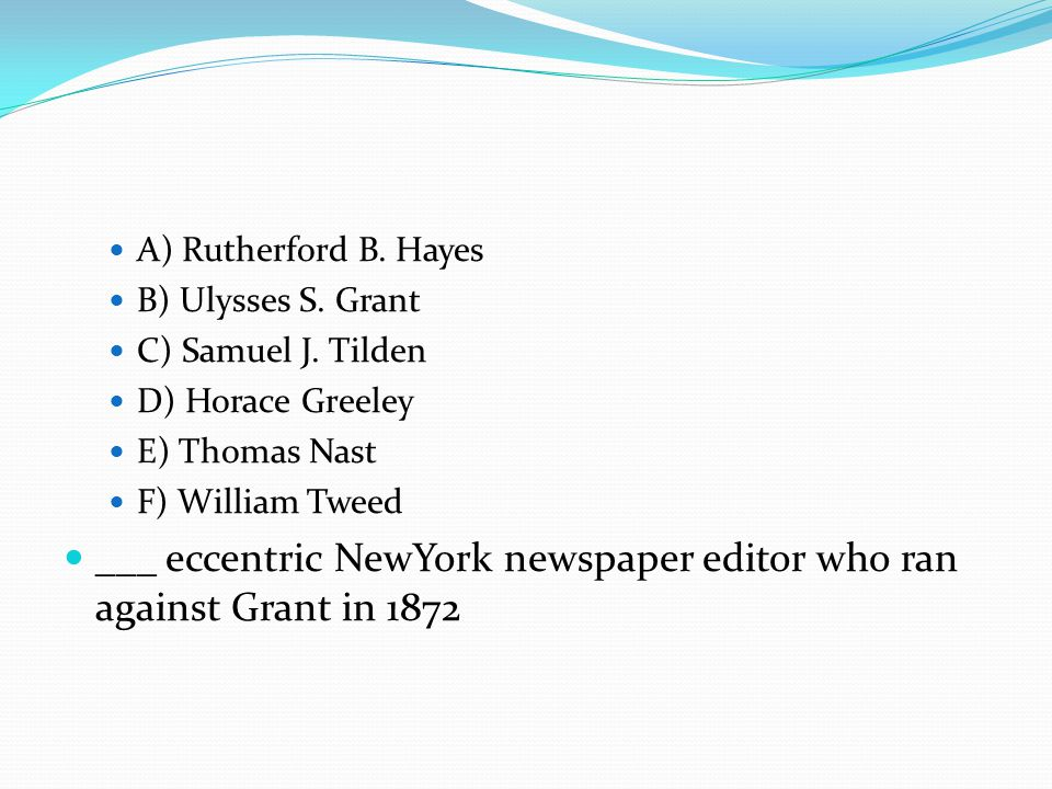 A) Rutherford B. Hayes B) Ulysses S. Grant C) Samuel J.
