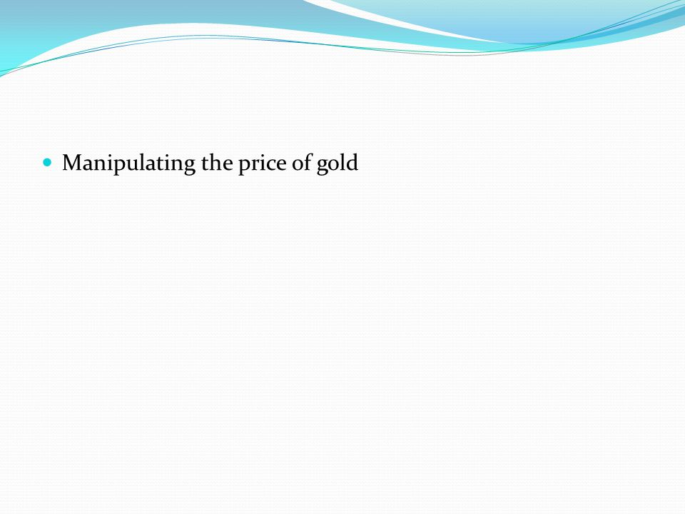 Manipulating the price of gold