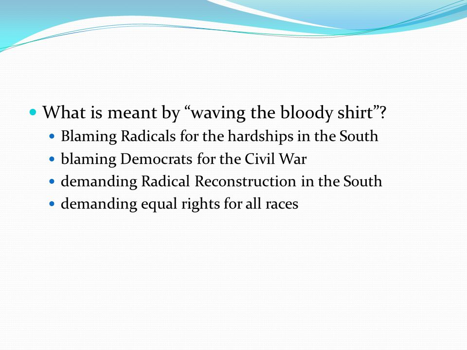 What is meant by waving the bloody shirt .