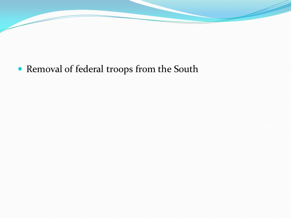 Removal of federal troops from the South
