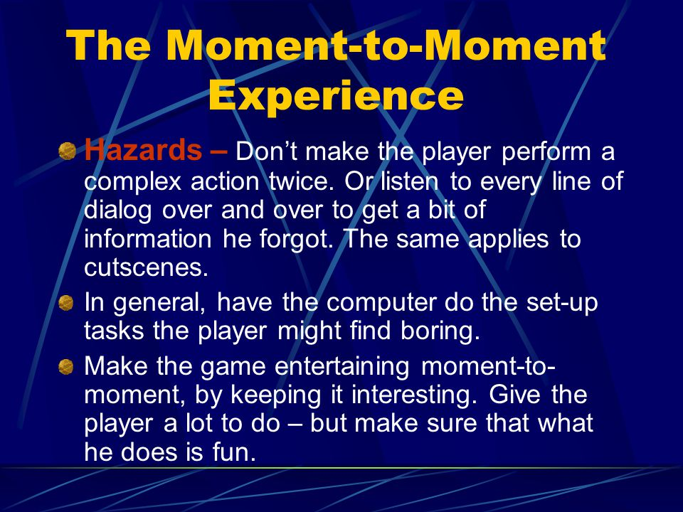 The Moment-to-Moment Experience Hazards – Don't make the player perform a complex action twice.