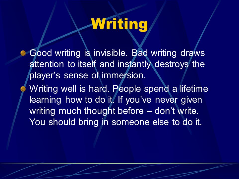 Writing Good writing is invisible.