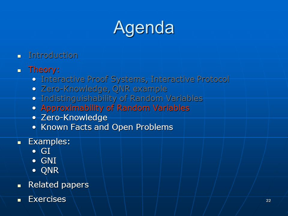 22 Agenda Introduction Introduction Theory: Theory: Interactive Proof Systems, Interactive ProtocolInteractive Proof Systems, Interactive Protocol Zer