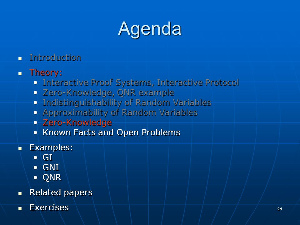 24 Agenda Introduction Introduction Theory: Theory: Interactive Proof Systems, Interactive ProtocolInteractive Proof Systems, Interactive Protocol Zer