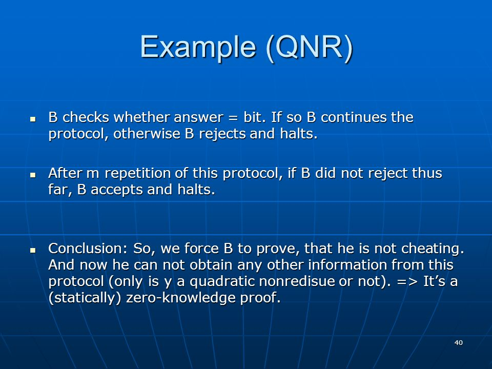 40 Example (QNR) B checks whether answer = bit. If so B continues the protocol, otherwise B rejects and halts. B checks whether answer = bit. If so B