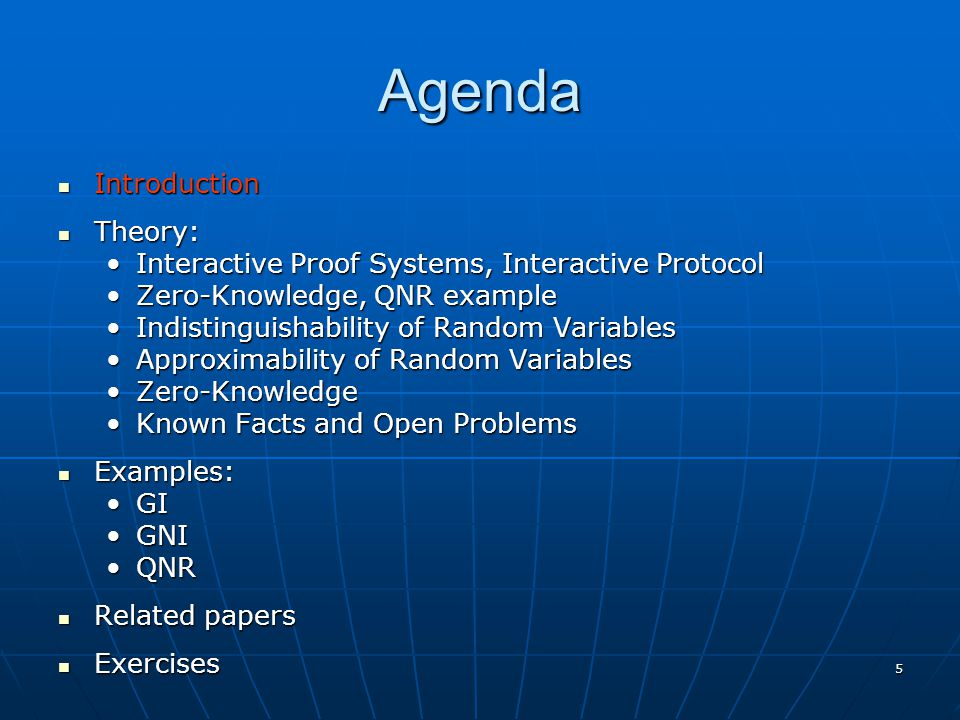 5 Agenda Introduction Introduction Theory: Theory: Interactive Proof Systems, Interactive ProtocolInteractive Proof Systems, Interactive Protocol Zero