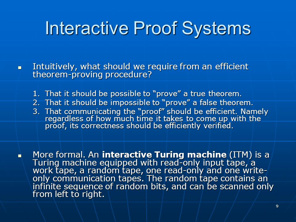 9 Interactive Proof Systems Intuitively, what should we require from an efficient theorem-proving procedure? Intuitively, what should we require from