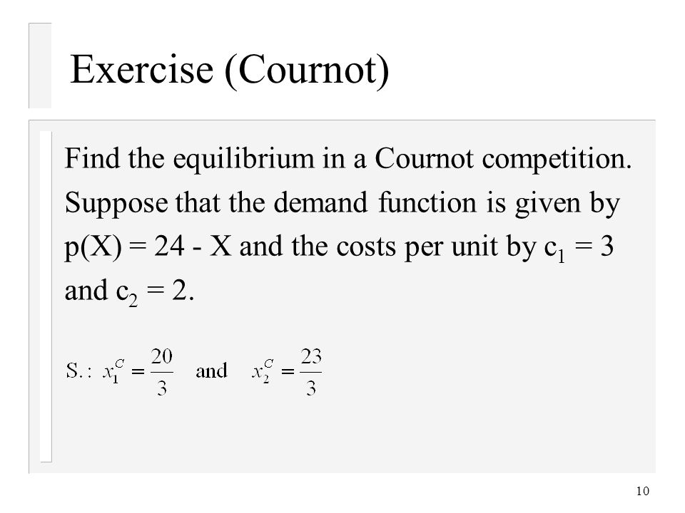 10 Exercise (Cournot) Find the equilibrium in a Cournot competition.