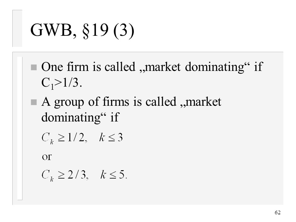 "62 GWB, §19 (3) n One firm is called ""market dominating if C 1 >1/3."