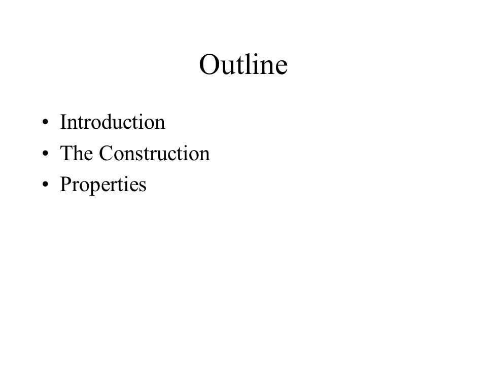 Outline Introduction The Construction Properties