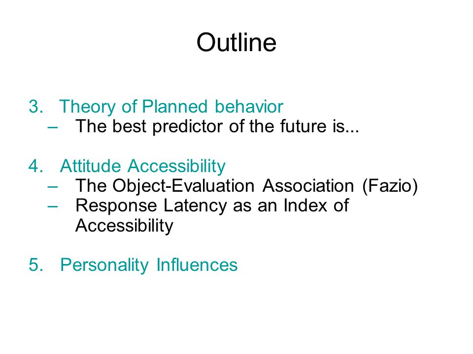 Outline 3. Theory of Planned behavior –The best predictor of the future is...