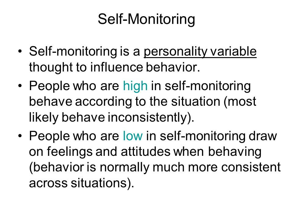 Self-Monitoring Self-monitoring is a personality variable thought to influence behavior.