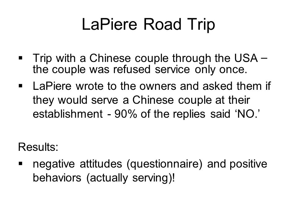 LaPiere Road Trip  Trip with a Chinese couple through the USA – the couple was refused service only once.
