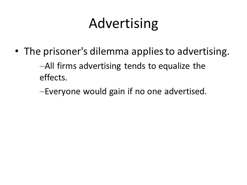 Advertising The prisoner s dilemma applies to advertising.