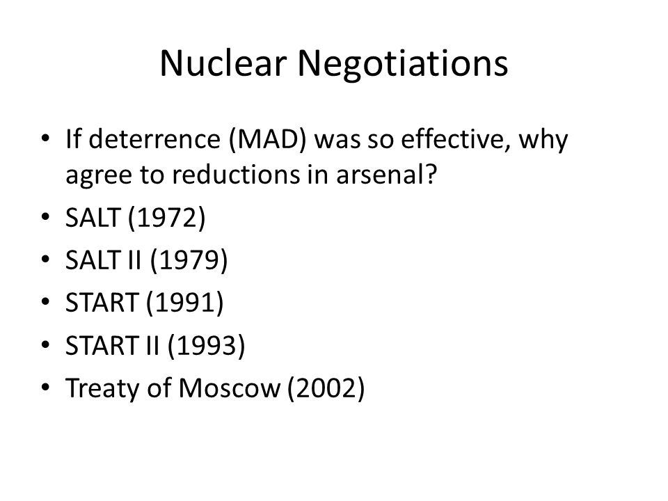 Nuclear Negotiations If deterrence (MAD) was so effective, why agree to reductions in arsenal.