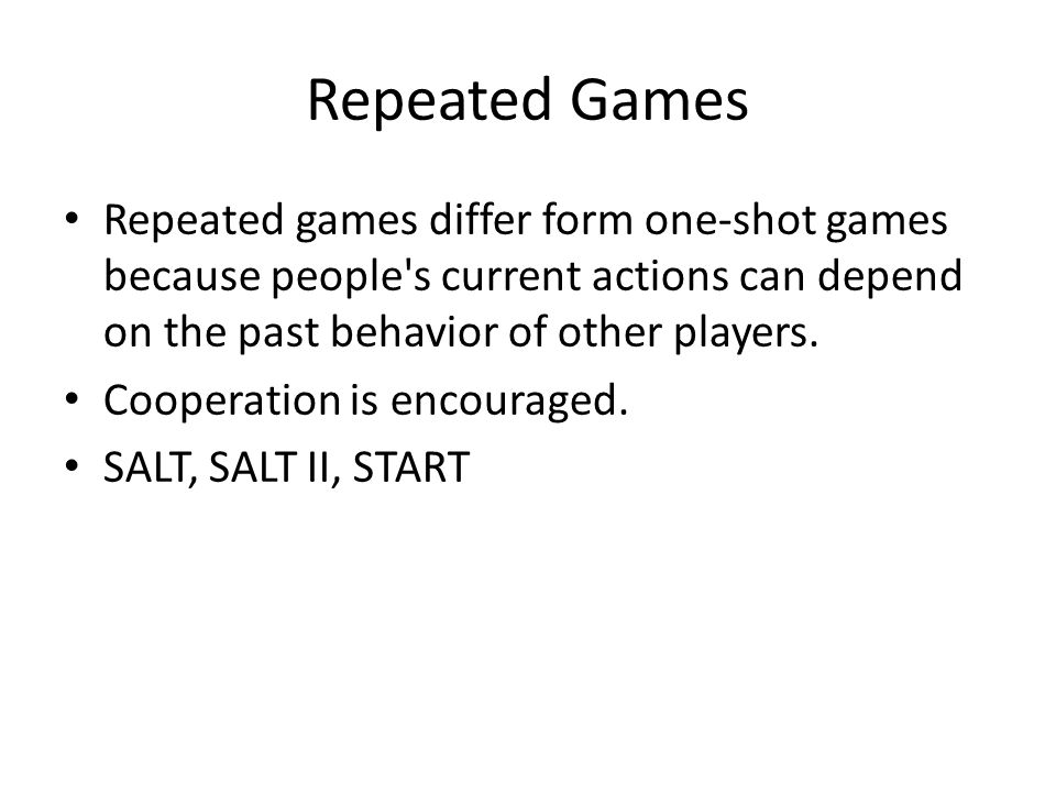 Repeated Games Repeated games differ form one-shot games because people s current actions can depend on the past behavior of other players.