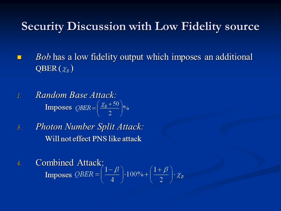 Security Discussion with Low Fidelity source Bob has a low fidelity output which imposes an additional QBER ( ) Bob has a low fidelity output which imposes an additional QBER ( ) 1.