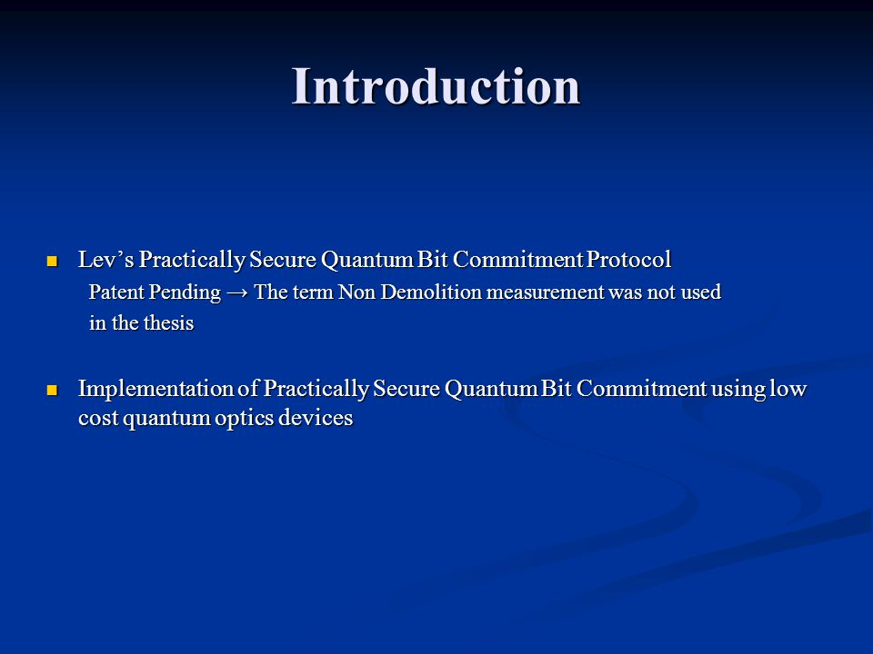 Introduction Lev's Practically Secure Quantum Bit Commitment Protocol Lev's Practically Secure Quantum Bit Commitment Protocol Patent Pending → The term Non Demolition measurement was not used in the thesis Implementation of Practically Secure Quantum Bit Commitment using low cost quantum optics devices Implementation of Practically Secure Quantum Bit Commitment using low cost quantum optics devices