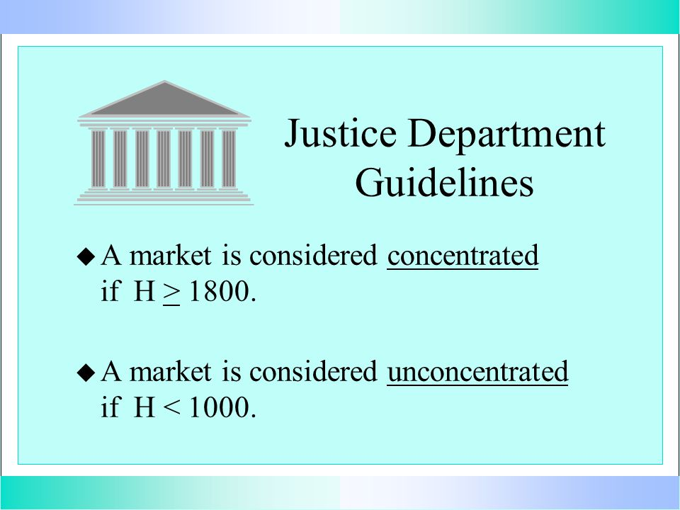 Justice Department Guidelines u u A market is considered concentrated if H > 1800.