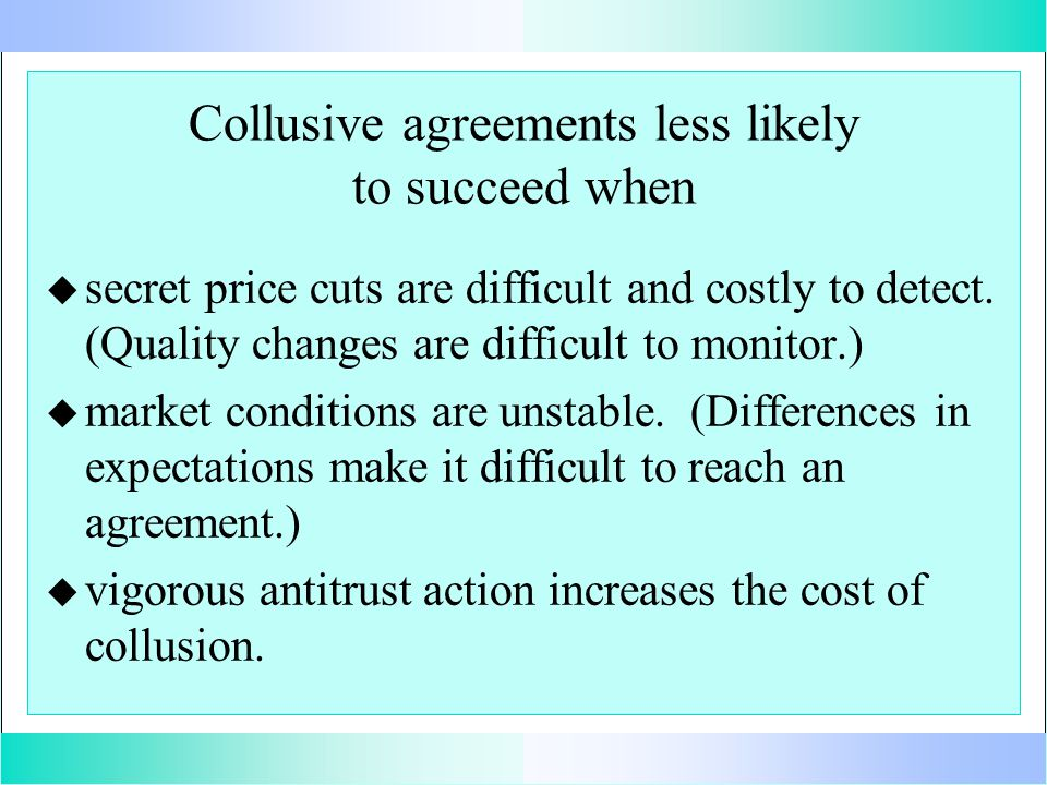 Collusive agreements less likely to succeed when u u secret price cuts are difficult and costly to detect.
