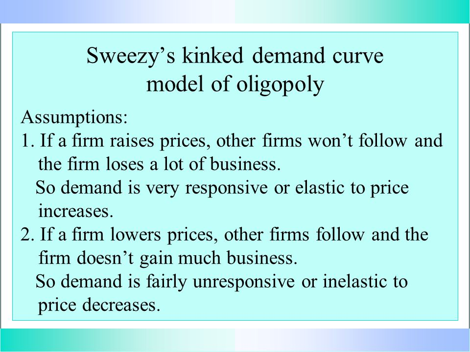 Sweezy's kinked demand curve model of oligopoly Assumptions: 1.
