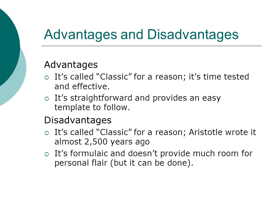 """Advantages and Disadvantages Advantages  It's called """"Classic"""" for a reason; it's time tested and effective.  It's straightforward and provides an e"""